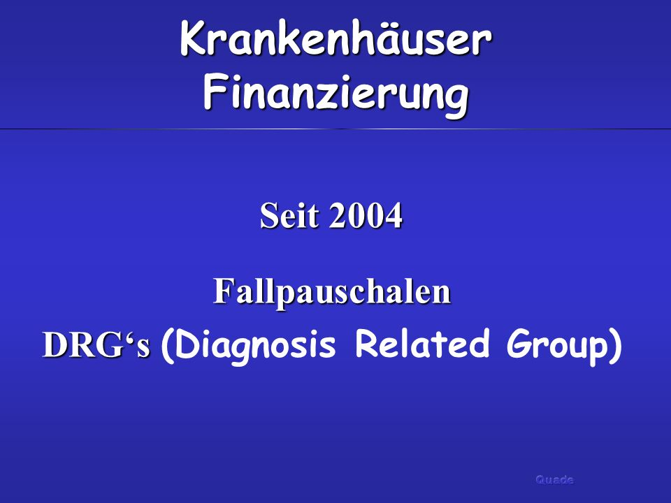 Krankenhäuser Finanzierung Seit 2004 Fallpauschalen DRGs Fallpauschalen DRGs (Diagnosis Related Group)