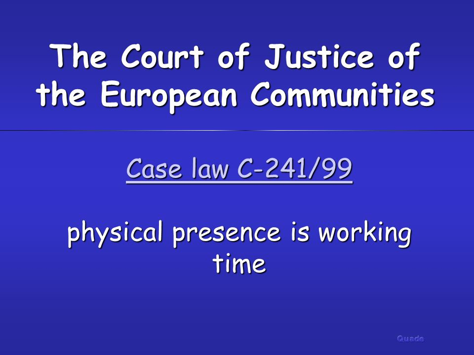 Case law C-241/99 Case law C-241/99 physical presence is working time Case law C-241/99 The Court of Justice of the European Communities