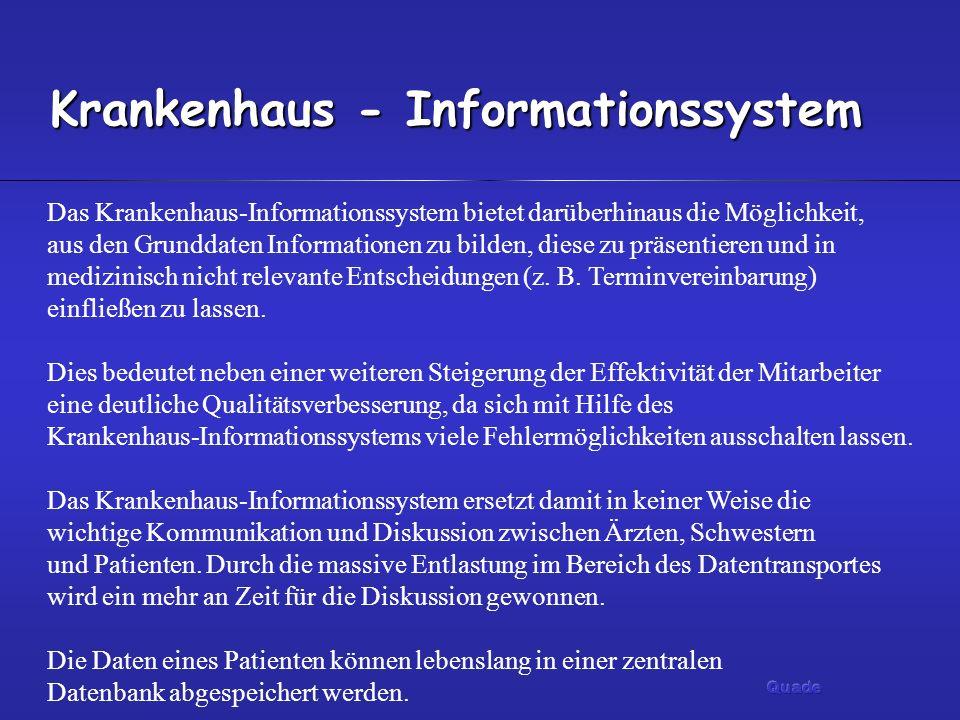 Krankenhaus - Informationssystem Das Krankenhaus-Informationssystem bietet darüberhinaus die Möglichkeit, aus den Grunddaten Informationen zu bilden,