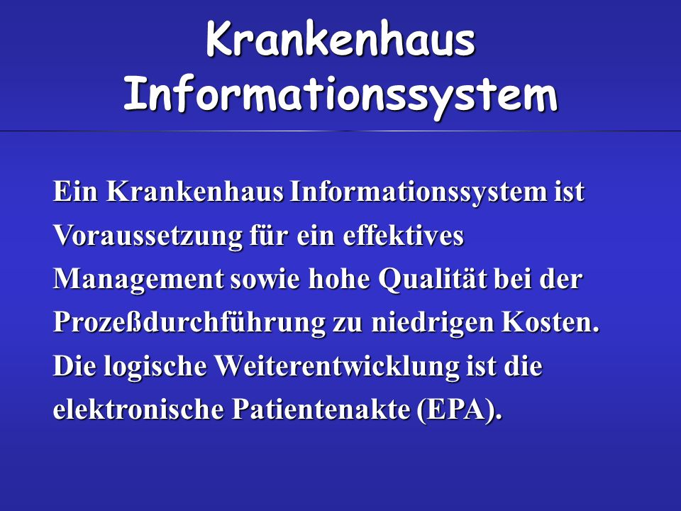 Krankenhaus Informationssystem Ein Krankenhaus Informationssystem ist Voraussetzung für ein effektives Management sowie hohe Qualität bei der Prozeßdurchführung zu niedrigen Kosten.
