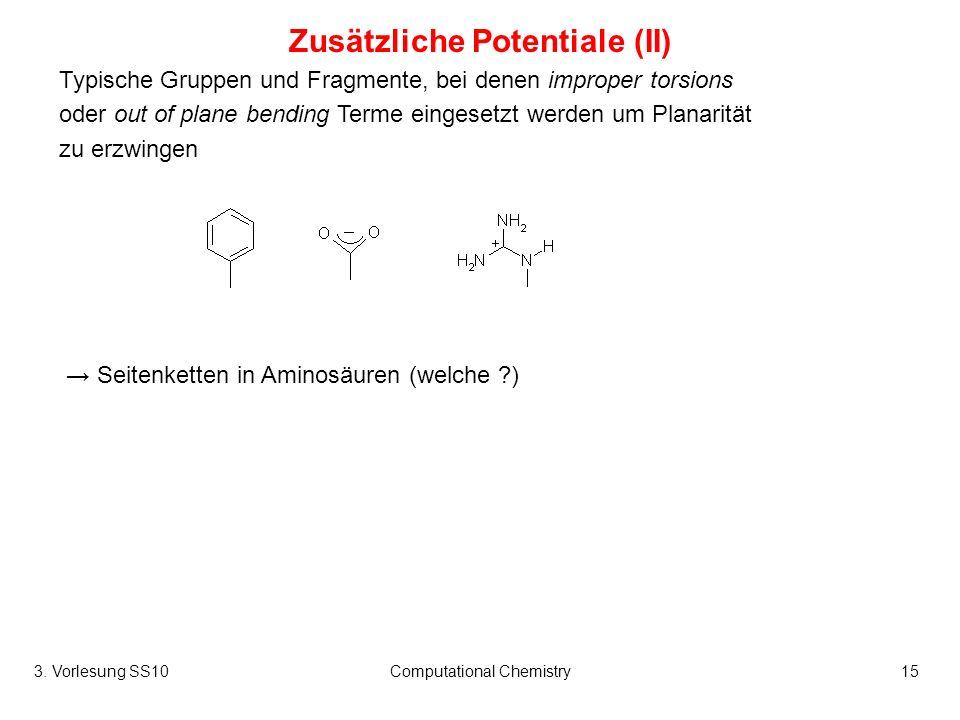 3. Vorlesung SS10Computational Chemistry15 Zusätzliche Potentiale (II) Typische Gruppen und Fragmente, bei denen improper torsions oder out of plane b