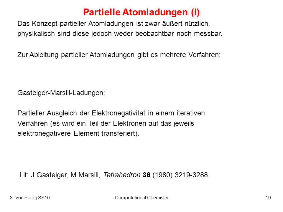 3. Vorlesung SS10Computational Chemistry19 Partielle Atomladungen (I) Das Konzept partieller Atomladungen ist zwar äußert nützlich, physikalisch sind