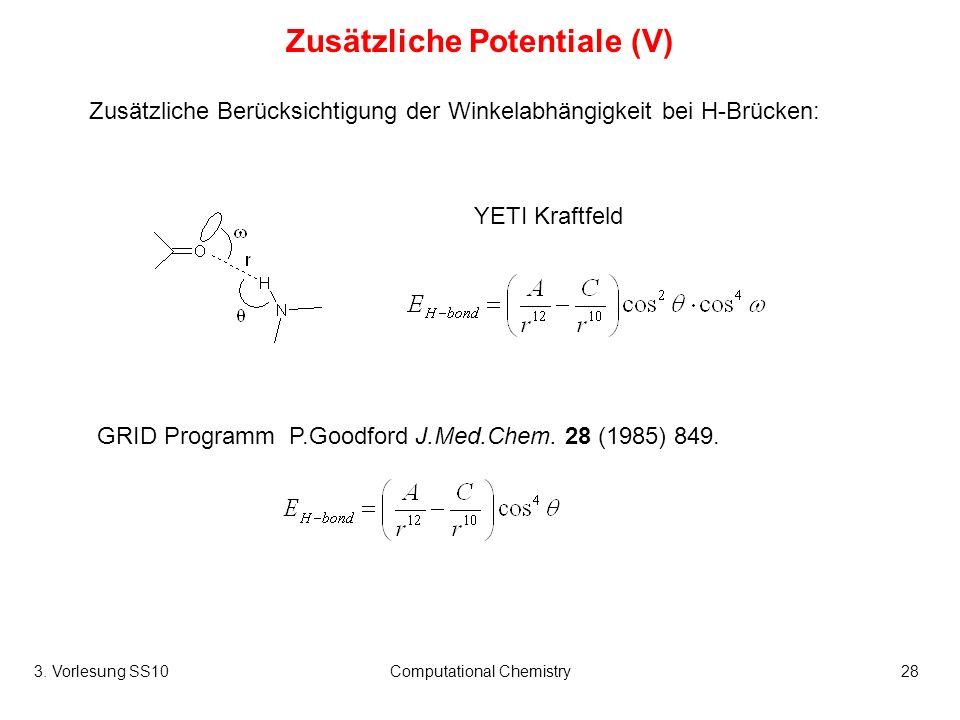 3. Vorlesung SS10Computational Chemistry28 Zusätzliche Potentiale (V) Zusätzliche Berücksichtigung der Winkelabhängigkeit bei H-Brücken: GRID Programm