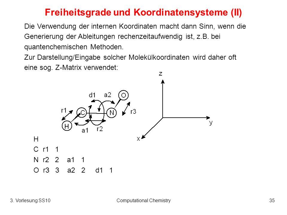 3. Vorlesung SS10Computational Chemistry35 Freiheitsgrade und Koordinatensysteme (II) Die Verwendung der internen Koordinaten macht dann Sinn, wenn di