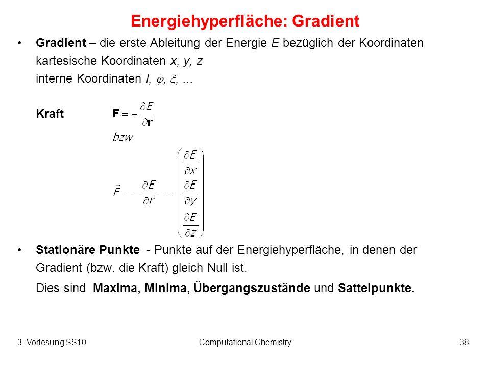 3. Vorlesung SS10Computational Chemistry38 Gradient – die erste Ableitung der Energie E bezüglich der Koordinaten kartesische Koordinaten x, y, z inte
