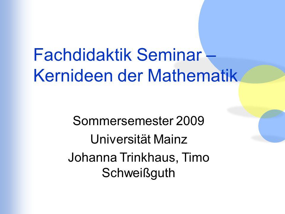 Sommersemester 2009 Universität Mainz Johanna Trinkhaus, Timo Schweißguth Fachdidaktik Seminar – Kernideen der Mathematik