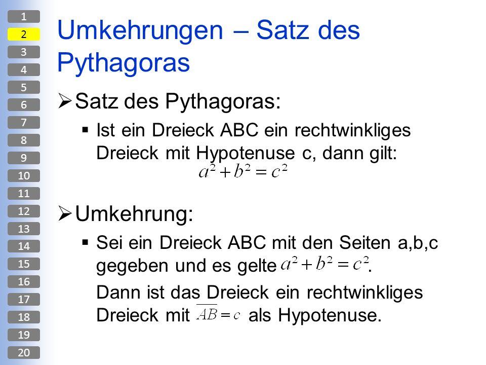 Umkehrungen – Satz des Pythagoras Satz des Pythagoras: Ist ein Dreieck ABC ein rechtwinkliges Dreieck mit Hypotenuse c, dann gilt: Umkehrung: Sei ein