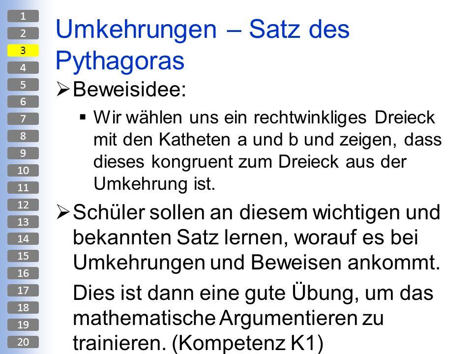 Umkehrungen – Satz des Pythagoras Beweisidee: Wir wählen uns ein rechtwinkliges Dreieck mit den Katheten a und b und zeigen, dass dieses kongruent zum