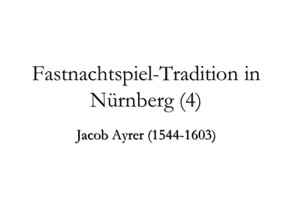 Fastnachtspiel-Tradition in Nürnberg (4) Jacob Ayrer (1544-1603)