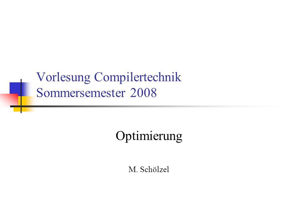 Vorlesung Compilertechnik Sommersemester 2008 Optimierung M. Schölzel