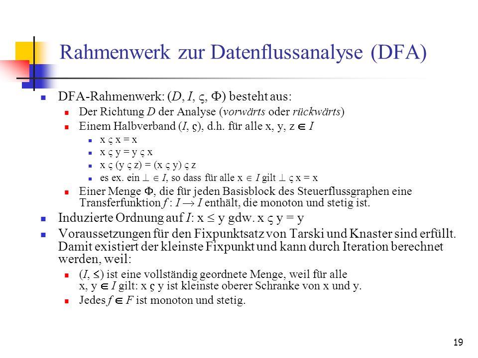 19 Rahmenwerk zur Datenflussanalyse (DFA) DFA-Rahmenwerk: (D, I,, F) besteht aus: Der Richtung D der Analyse (vorwärts oder rückwärts) Einem Halbverba