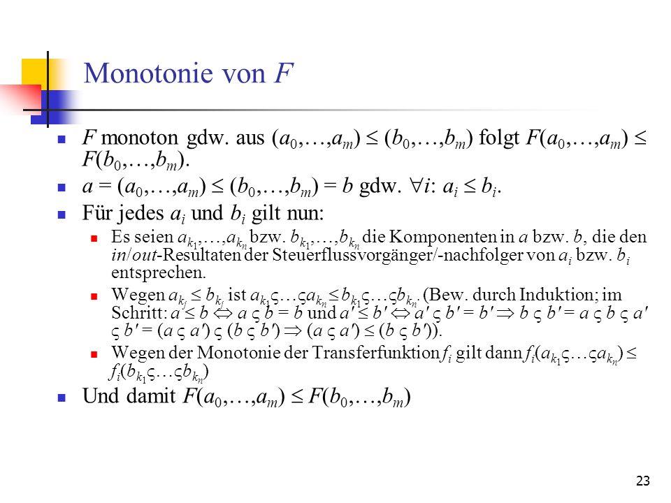 23 Monotonie von F F monoton gdw. aus (a 0,…,a m ) (b 0,…,b m ) folgt F(a 0,…,a m ) F(b 0,…,b m ). a = (a 0,…,a m ) (b 0,…,b m ) = b gdw. i: a i b i.