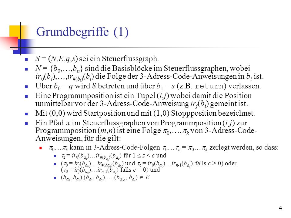 5 Grundbegriffe (2) Verwendung einer Variablen v: Eine Variable v wird in der Zwischencodeanweisung ir i (j) verwendet, falls ir i (j) eine der Formen x := v, x := v, x := y v, x := v y, x := @v, @v := x, return v, if v then goto label, x := (Type) v, x := call f(…,v,…) hat.