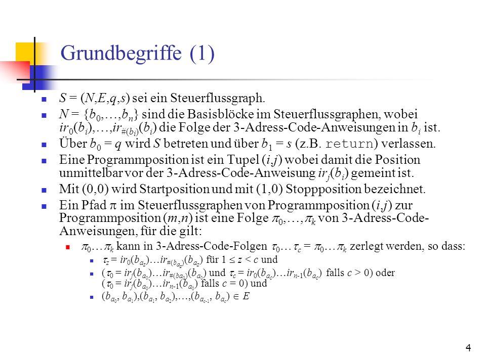 4 Grundbegriffe (1) S = (N,E,q,s) sei ein Steuerflussgraph. N = {b 0,…,b n } sind die Basisblöcke im Steuerflussgraphen, wobei ir 0 (b i ),…,ir #(b i
