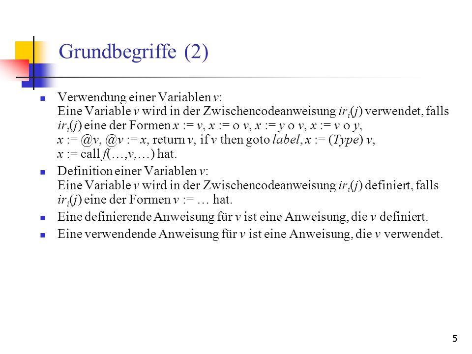 5 Grundbegriffe (2) Verwendung einer Variablen v: Eine Variable v wird in der Zwischencodeanweisung ir i (j) verwendet, falls ir i (j) eine der Formen