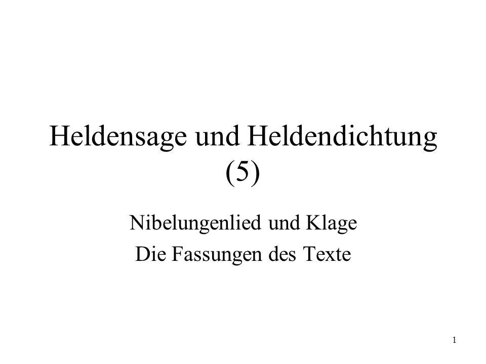 1 Heldensage und Heldendichtung (5) Nibelungenlied und Klage Die Fassungen des Texte