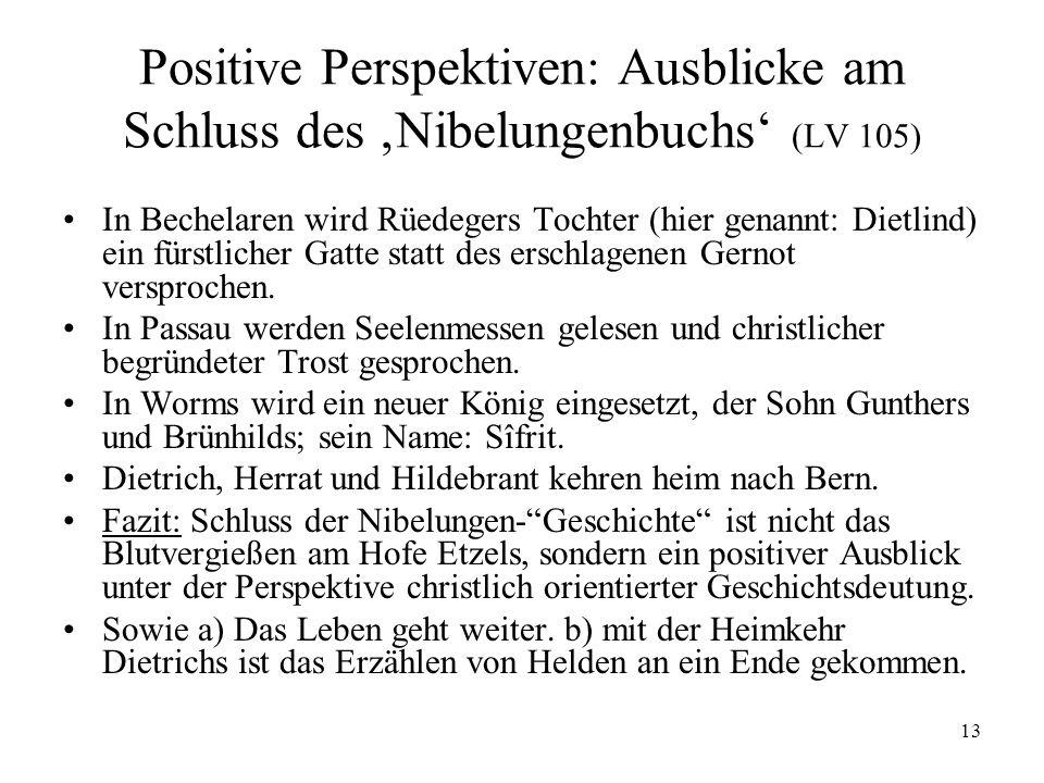 13 Positive Perspektiven: Ausblicke am Schluss des Nibelungenbuchs (LV 105) In Bechelaren wird Rüedegers Tochter (hier genannt: Dietlind) ein fürstlic