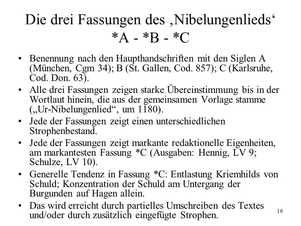16 Die drei Fassungen des Nibelungenlieds *A - *B - *C Benennung nach den Haupthandschriften mit den Siglen A (München, Cgm 34); B (St. Gallen, Cod. 8