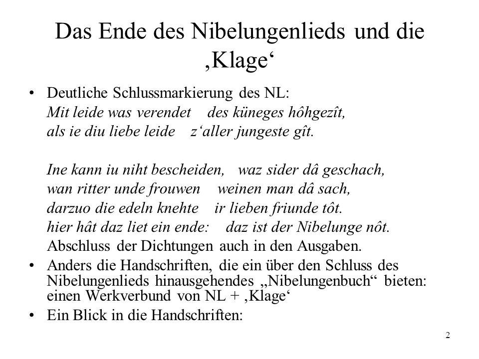 2 Das Ende des Nibelungenlieds und die Klage Deutliche Schlussmarkierung des NL: Mit leide was verendet des küneges hôhgezît, als ie diu liebe leide z