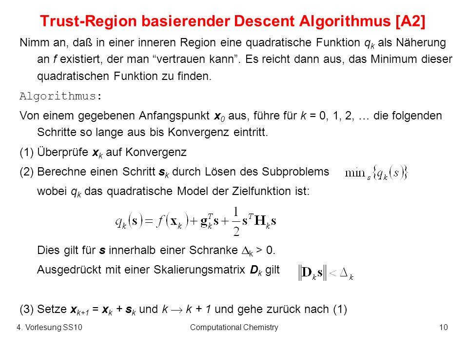 4. Vorlesung SS10Computational Chemistry10 Trust-Region basierender Descent Algorithmus [A2] Nimm an, daß in einer inneren Region eine quadratische Fu