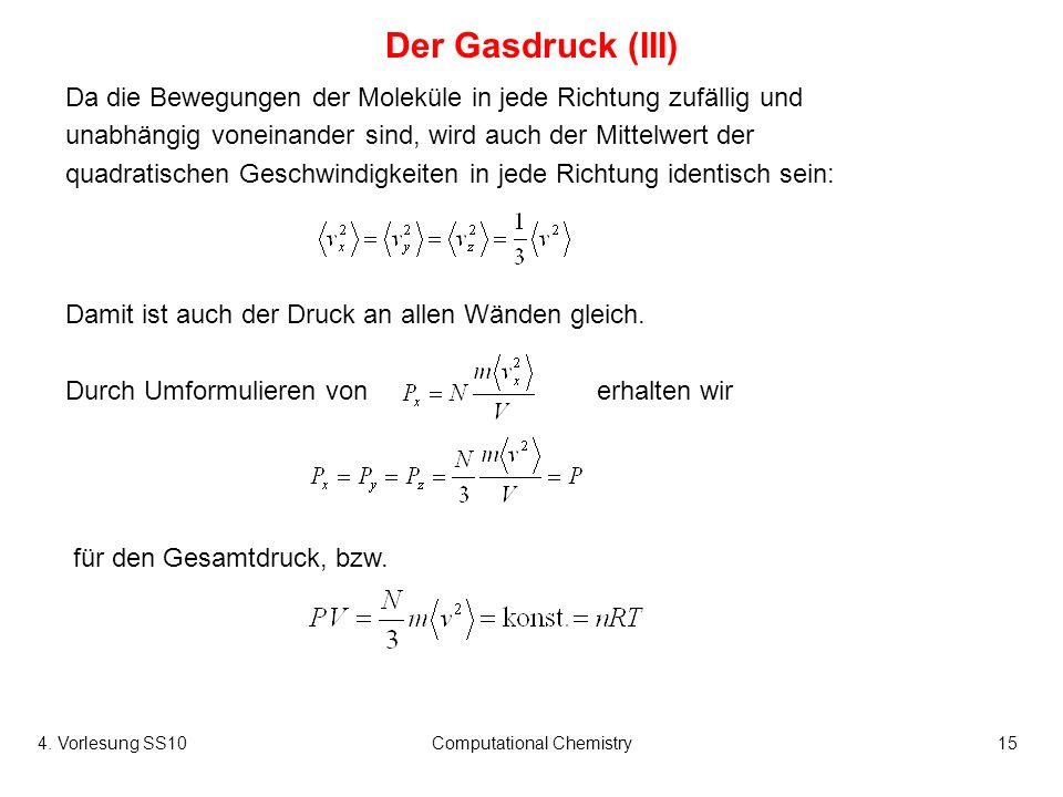 4. Vorlesung SS10Computational Chemistry15 Der Gasdruck (III) für den Gesamtdruck, bzw. Da die Bewegungen der Moleküle in jede Richtung zufällig und u