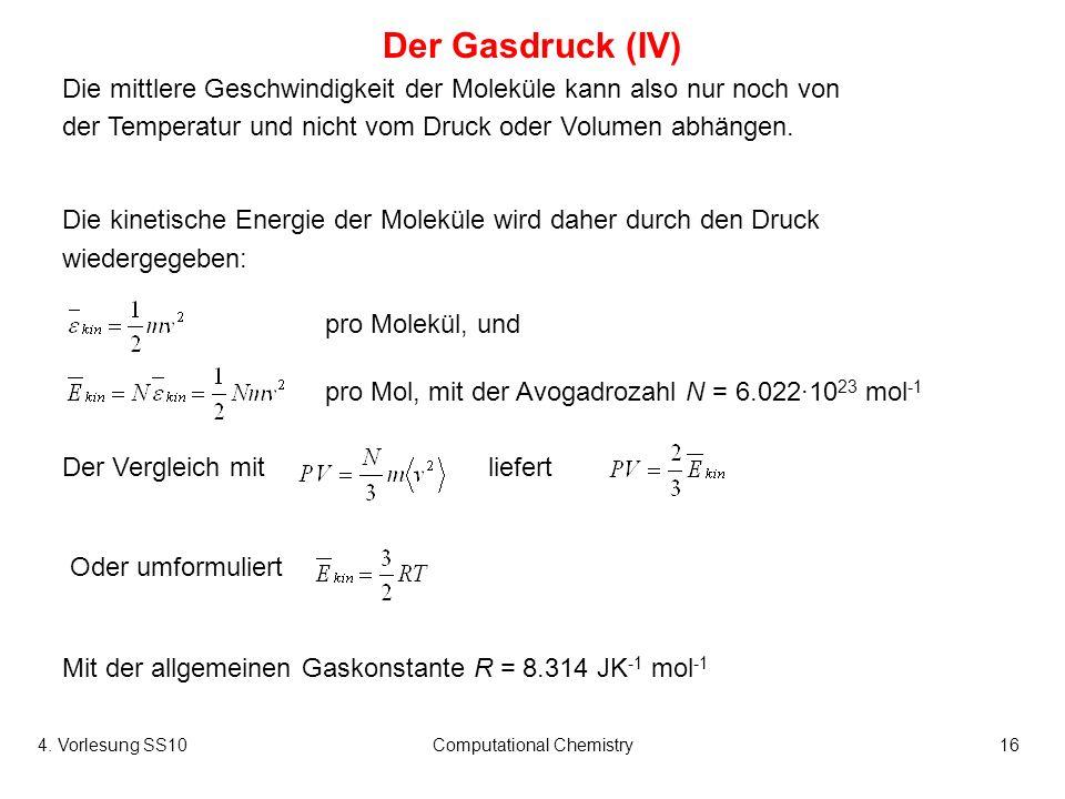 4. Vorlesung SS10Computational Chemistry16 Die mittlere Geschwindigkeit der Moleküle kann also nur noch von der Temperatur und nicht vom Druck oder Vo
