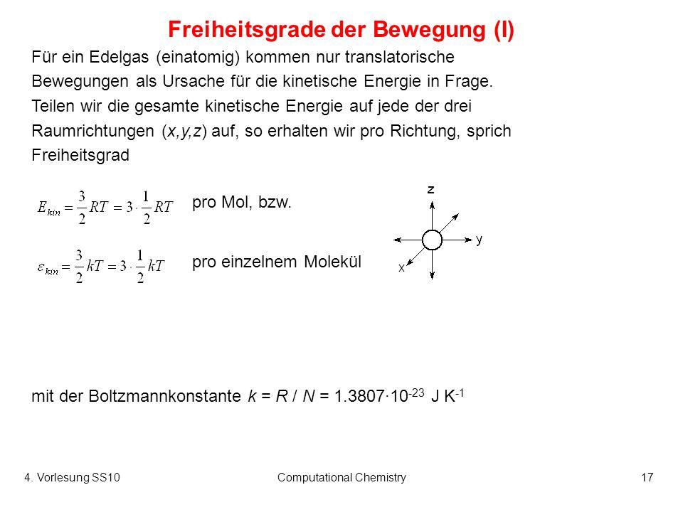 4. Vorlesung SS10Computational Chemistry17 Für ein Edelgas (einatomig) kommen nur translatorische Bewegungen als Ursache für die kinetische Energie in