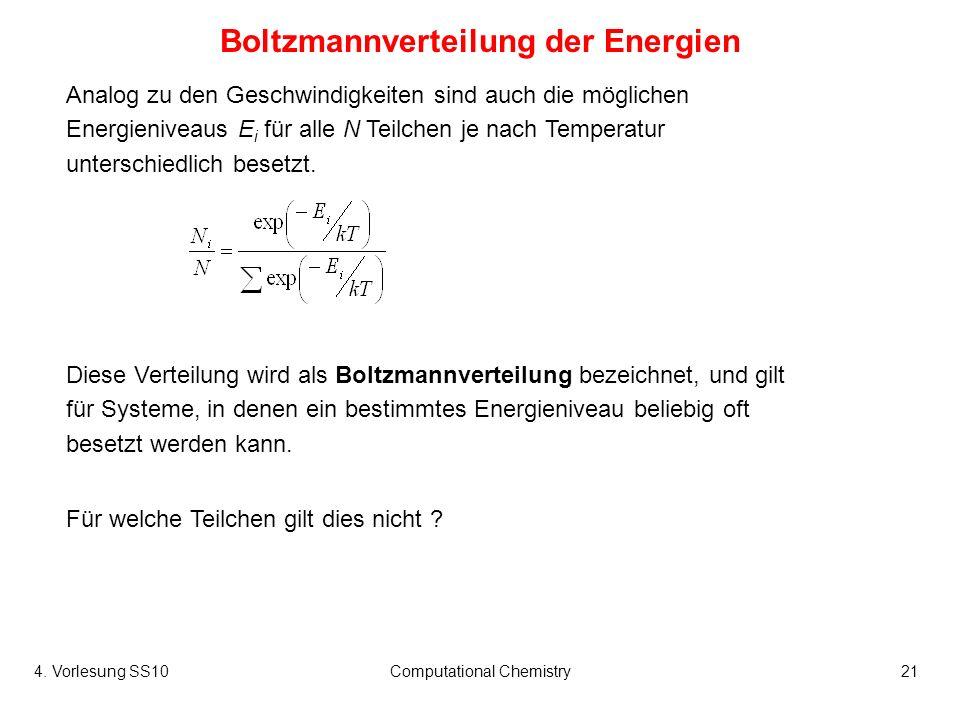 4. Vorlesung SS10Computational Chemistry21 Analog zu den Geschwindigkeiten sind auch die möglichen Energieniveaus E i für alle N Teilchen je nach Temp