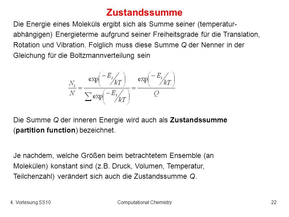 4. Vorlesung SS10Computational Chemistry22 Die Energie eines Moleküls ergibt sich als Summe seiner (temperatur- abhängigen) Energieterme aufgrund sein