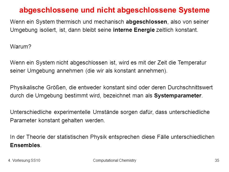4. Vorlesung SS10Computational Chemistry35 abgeschlossene und nicht abgeschlossene Systeme Wenn ein System thermisch und mechanisch abgeschlossen, als