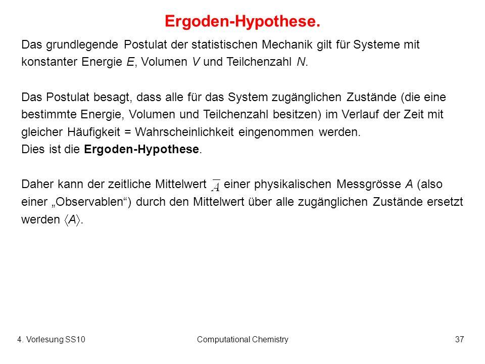 4. Vorlesung SS10Computational Chemistry37 Ergoden-Hypothese. Das grundlegende Postulat der statistischen Mechanik gilt für Systeme mit konstanter Ene