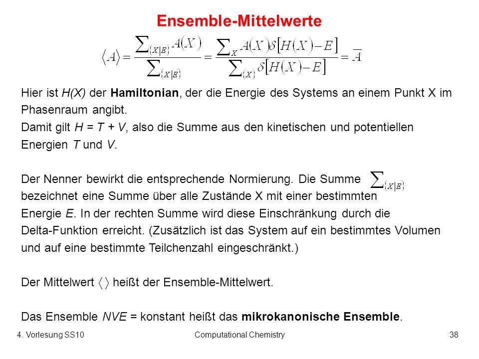 4. Vorlesung SS10Computational Chemistry38 Ensemble-Mittelwerte Hier ist H(X) der Hamiltonian, der die Energie des Systems an einem Punkt X im Phasenr