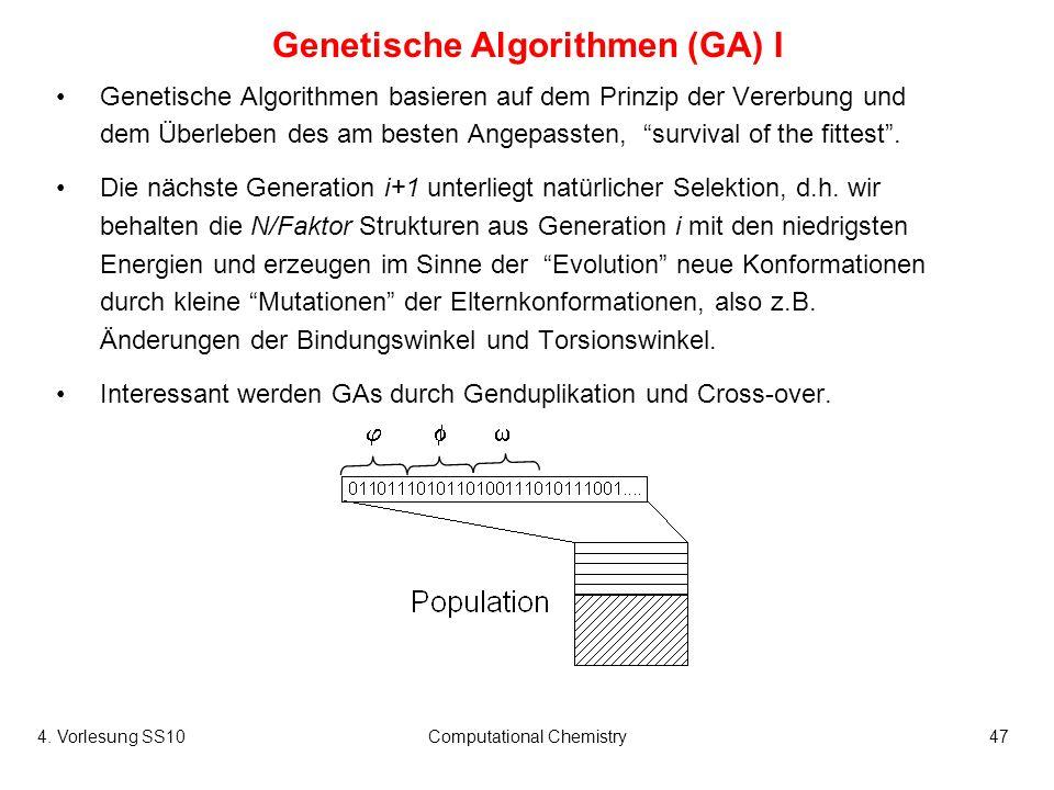4. Vorlesung SS10Computational Chemistry47 Genetische Algorithmen (GA) I Genetische Algorithmen basieren auf dem Prinzip der Vererbung und dem Überleb