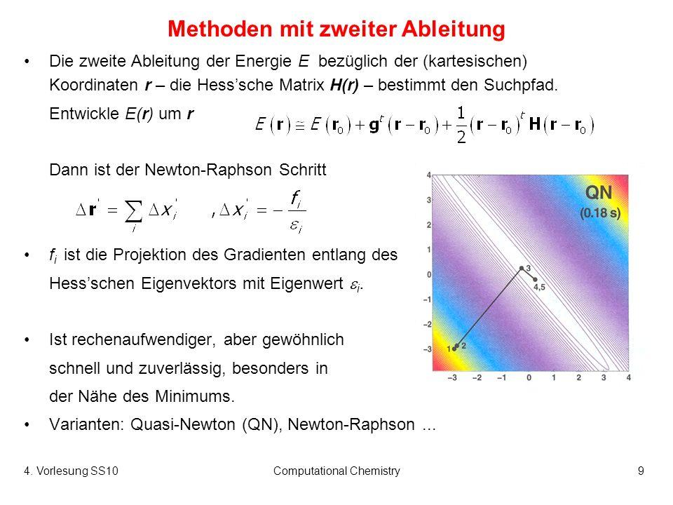 4. Vorlesung SS10Computational Chemistry9 Methoden mit zweiter Ableitung Die zweite Ableitung der Energie E bezüglich der (kartesischen) Koordinaten r