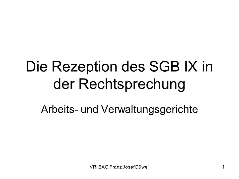 VRi BAG Franz Josef Düwell1 Die Rezeption des SGB IX in der Rechtsprechung Arbeits- und Verwaltungsgerichte