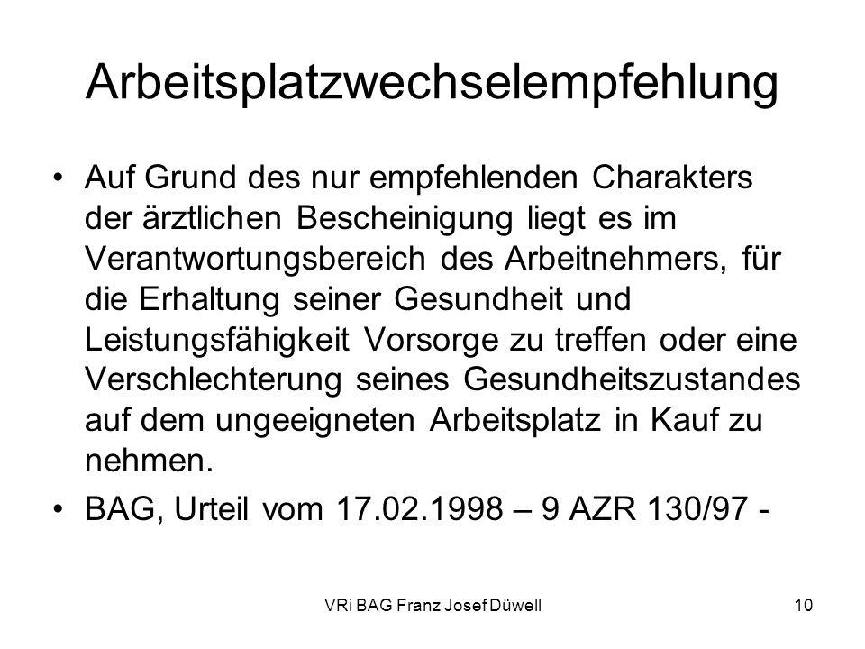 VRi BAG Franz Josef Düwell10 Arbeitsplatzwechselempfehlung Auf Grund des nur empfehlenden Charakters der ärztlichen Bescheinigung liegt es im Verantwo