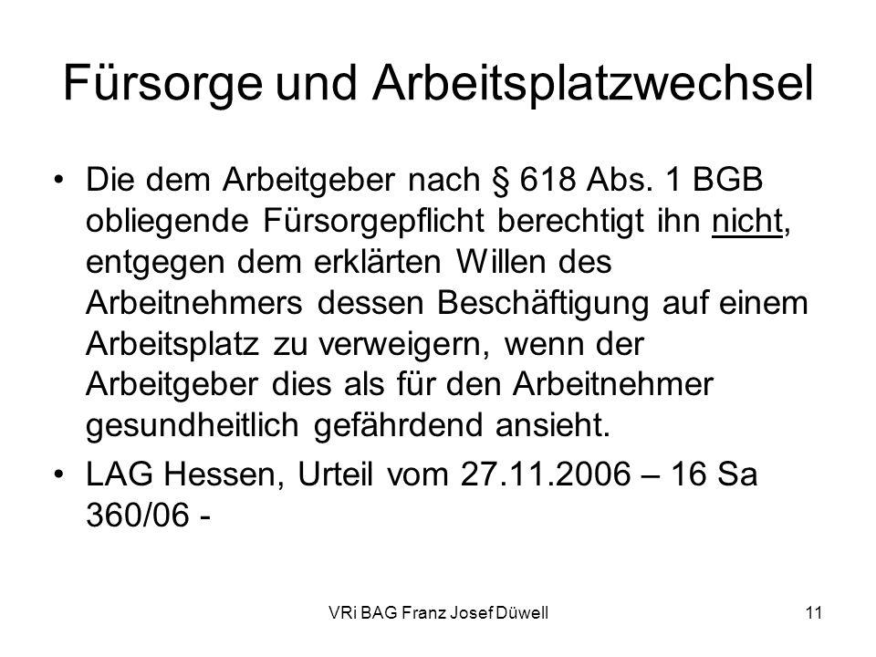 VRi BAG Franz Josef Düwell11 Fürsorge und Arbeitsplatzwechsel Die dem Arbeitgeber nach § 618 Abs. 1 BGB obliegende Fürsorgepflicht berechtigt ihn nich
