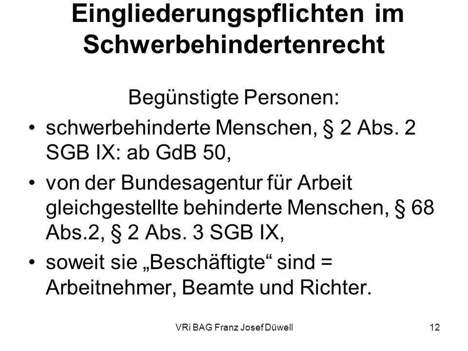 VRi BAG Franz Josef Düwell12 Eingliederungspflichten im Schwerbehindertenrecht Begünstigte Personen: schwerbehinderte Menschen, § 2 Abs. 2 SGB IX: ab