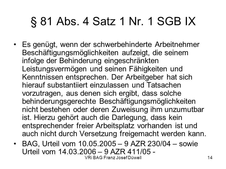 VRi BAG Franz Josef Düwell14 § 81 Abs. 4 Satz 1 Nr. 1 SGB IX Es genügt, wenn der schwerbehinderte Arbeitnehmer Beschäftigungsmöglichkeiten aufzeigt, d