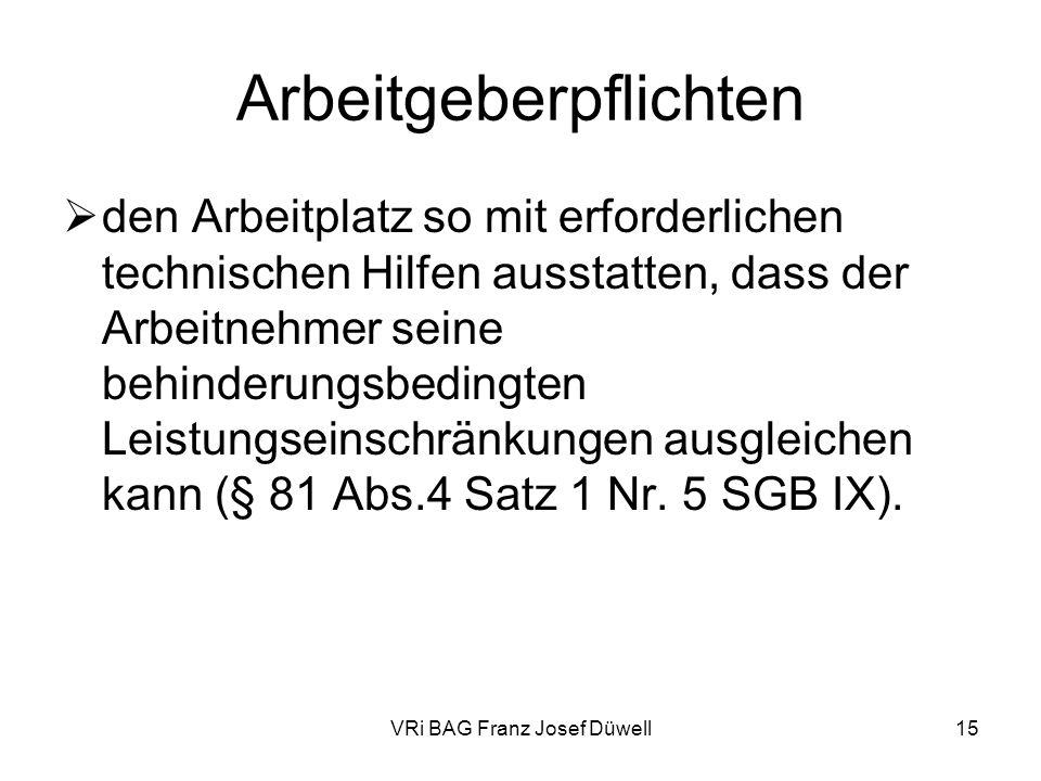 VRi BAG Franz Josef Düwell15 Arbeitgeberpflichten den Arbeitplatz so mit erforderlichen technischen Hilfen ausstatten, dass der Arbeitnehmer seine beh