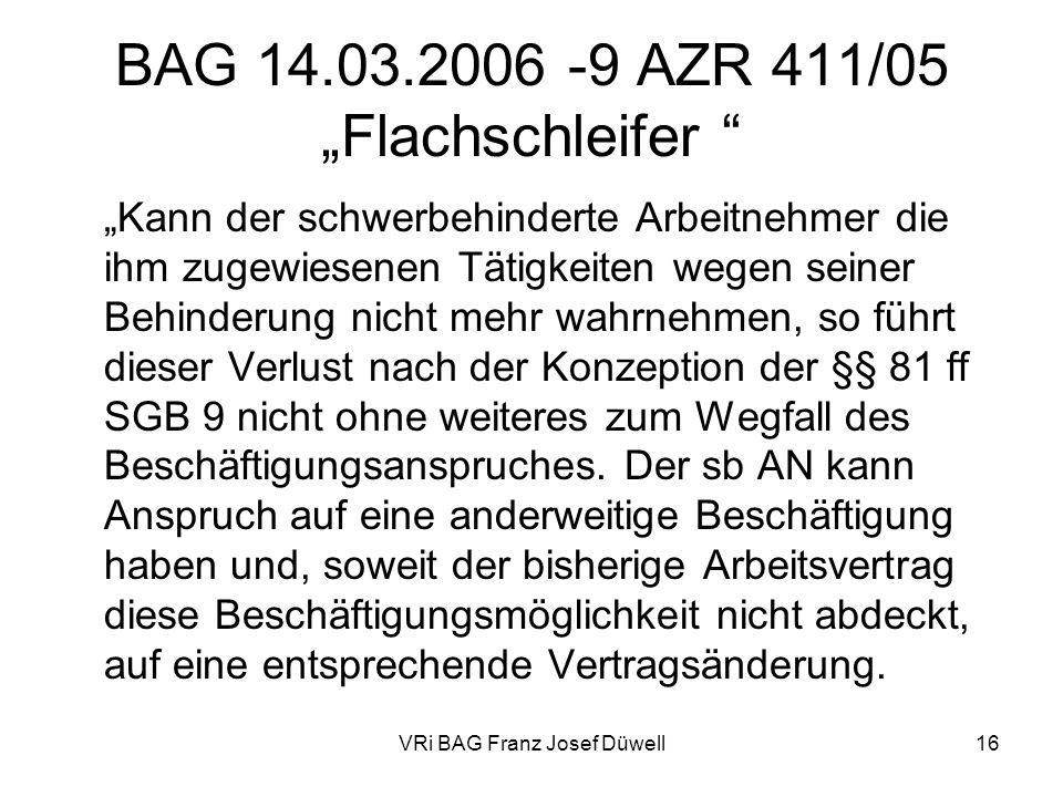 VRi BAG Franz Josef Düwell16 BAG 14.03.2006 -9 AZR 411/05 Flachschleifer Kann der schwerbehinderte Arbeitnehmer die ihm zugewiesenen Tätigkeiten wegen