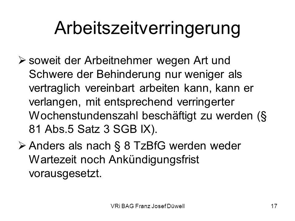 VRi BAG Franz Josef Düwell17 Arbeitszeitverringerung soweit der Arbeitnehmer wegen Art und Schwere der Behinderung nur weniger als vertraglich vereinb