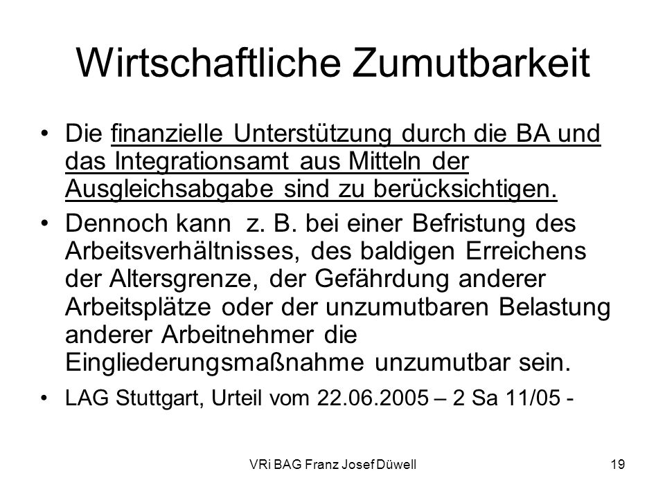 VRi BAG Franz Josef Düwell19 Wirtschaftliche Zumutbarkeit Die finanzielle Unterstützung durch die BA und das Integrationsamt aus Mitteln der Ausgleich