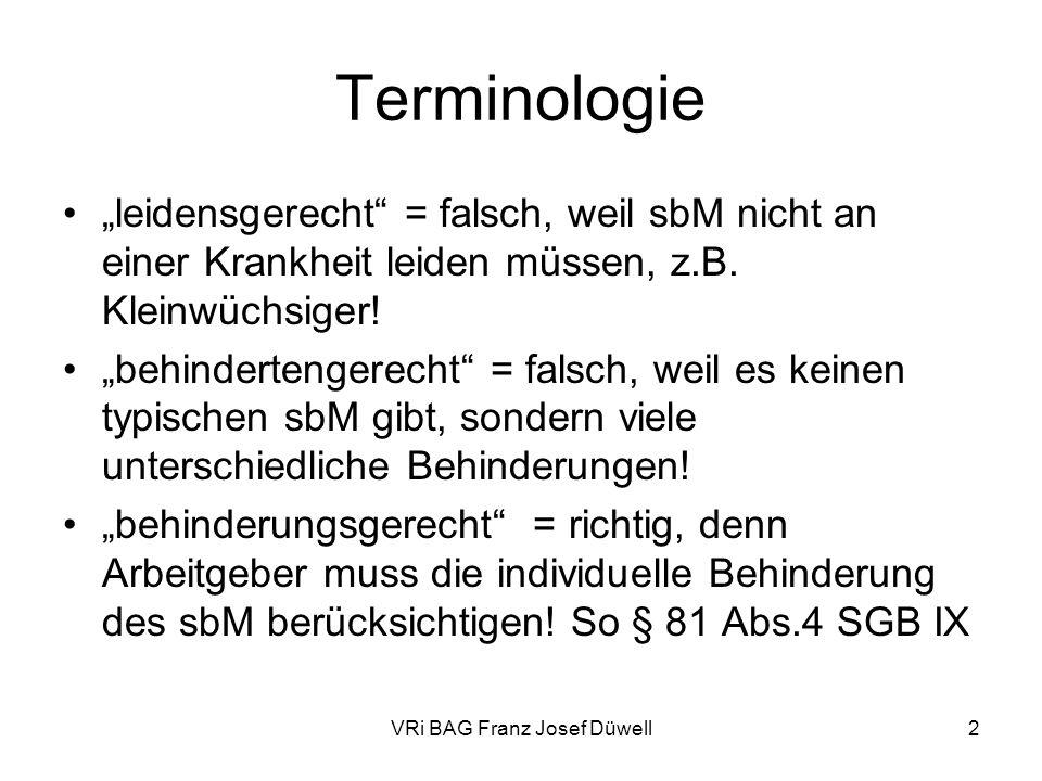 VRi BAG Franz Josef Düwell2 Terminologie leidensgerecht = falsch, weil sbM nicht an einer Krankheit leiden müssen, z.B. Kleinwüchsiger! behindertenger