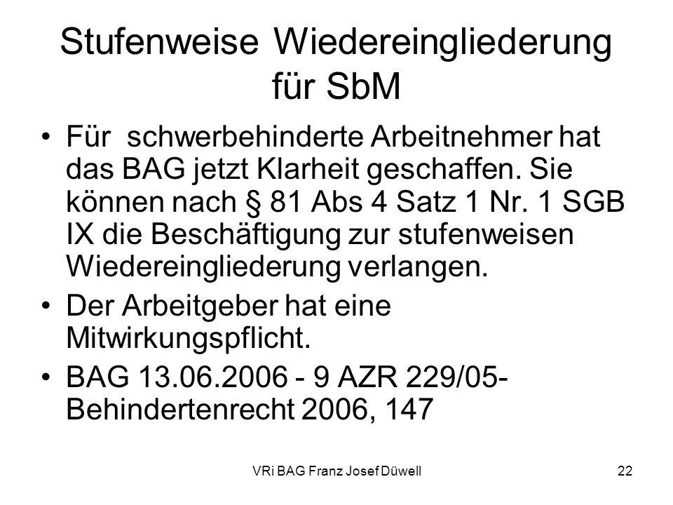 VRi BAG Franz Josef Düwell22 Stufenweise Wiedereingliederung für SbM Für schwerbehinderte Arbeitnehmer hat das BAG jetzt Klarheit geschaffen. Sie könn