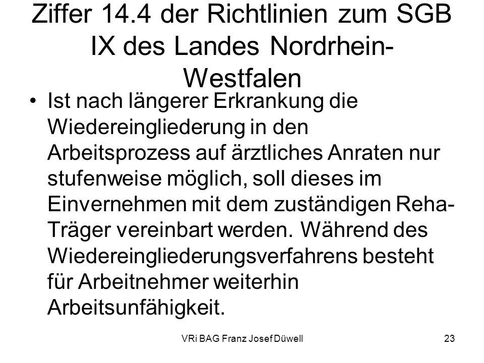 VRi BAG Franz Josef Düwell23 Ziffer 14.4 der Richtlinien zum SGB IX des Landes Nordrhein- Westfalen Ist nach längerer Erkrankung die Wiedereingliederu