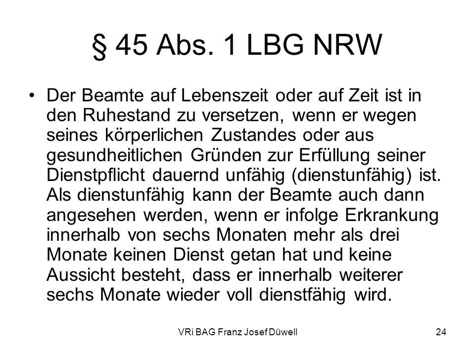 VRi BAG Franz Josef Düwell24 § 45 Abs. 1 LBG NRW Der Beamte auf Lebenszeit oder auf Zeit ist in den Ruhestand zu versetzen, wenn er wegen seines körpe