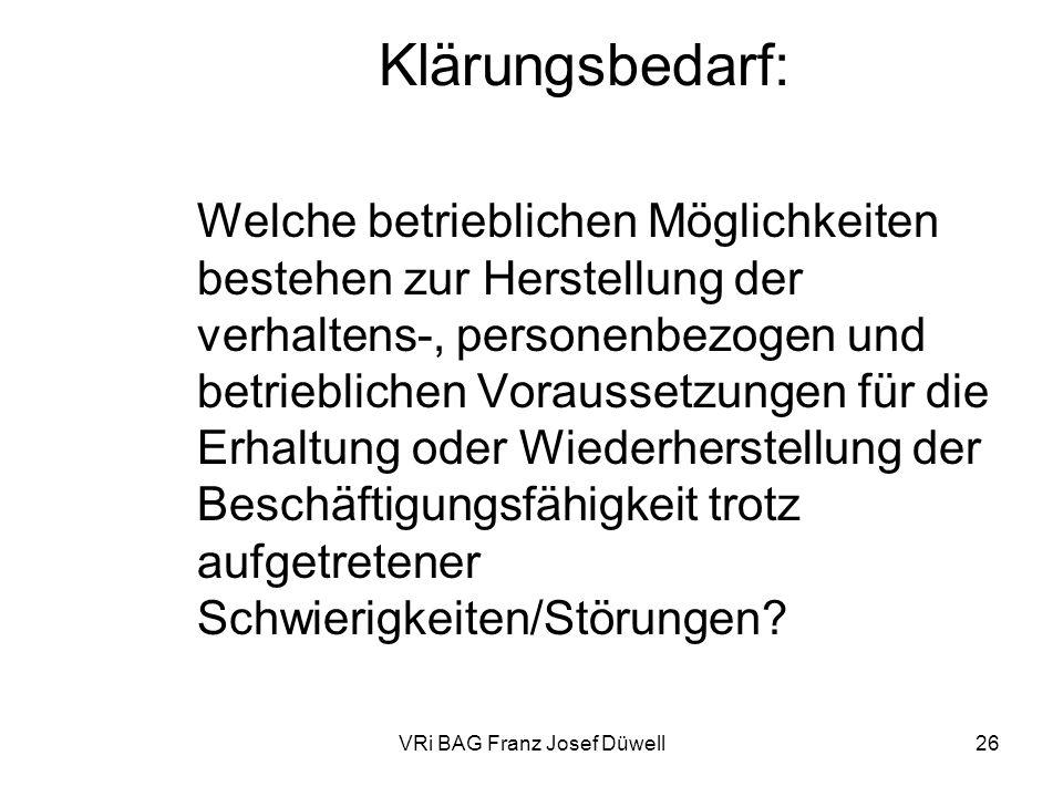 VRi BAG Franz Josef Düwell26 Klärungsbedarf: Welche betrieblichen Möglichkeiten bestehen zur Herstellung der verhaltens-, personenbezogen und betriebl