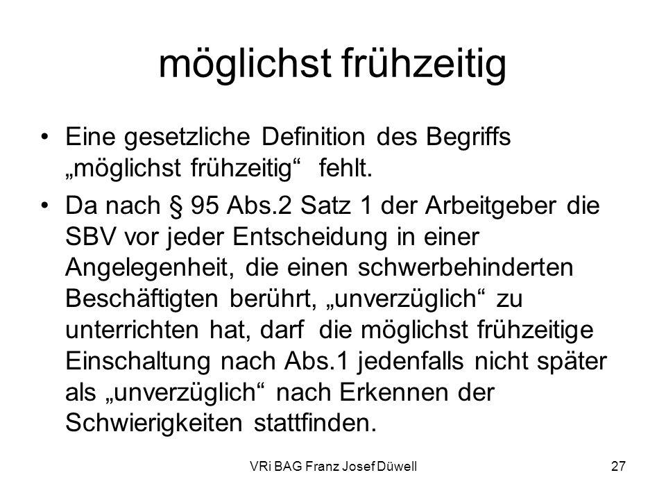VRi BAG Franz Josef Düwell27 möglichst frühzeitig Eine gesetzliche Definition des Begriffs möglichst frühzeitig fehlt. Da nach § 95 Abs.2 Satz 1 der A