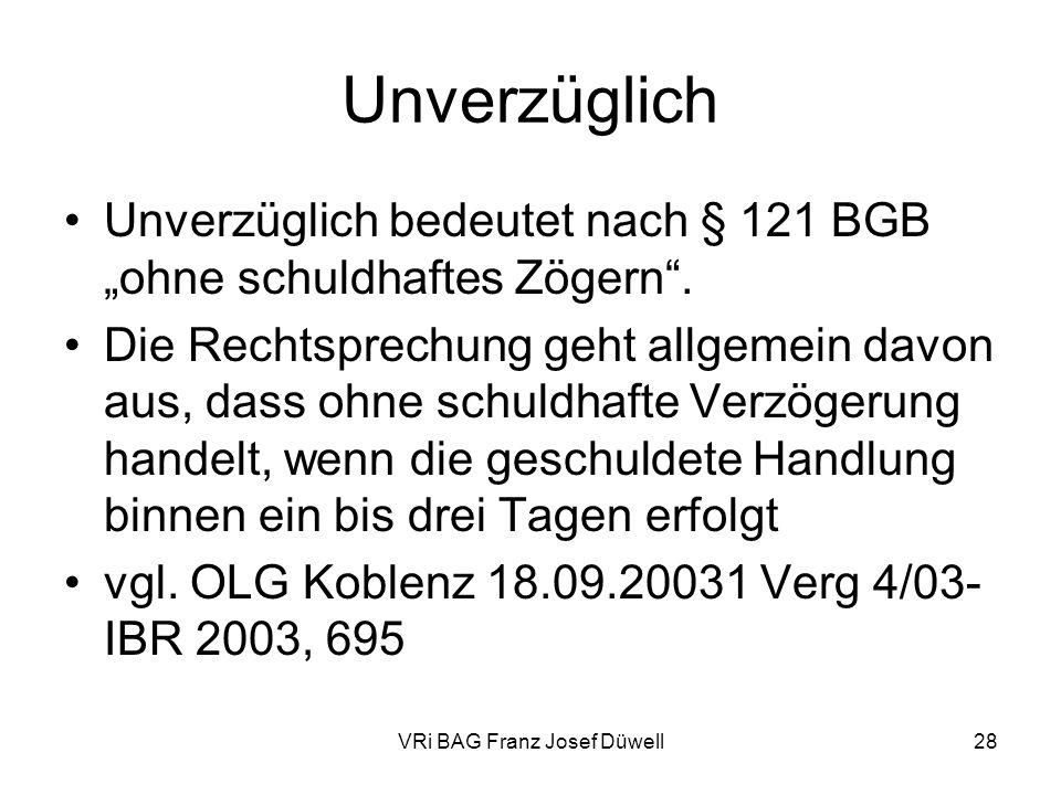 VRi BAG Franz Josef Düwell28 Unverzüglich Unverzüglich bedeutet nach § 121 BGB ohne schuldhaftes Zögern. Die Rechtsprechung geht allgemein davon aus,